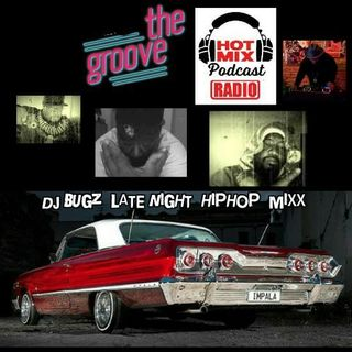 THE GROOVE HOT MIXX PODCAST RADIO DJ BUGZ LATE NIGHT MIXX