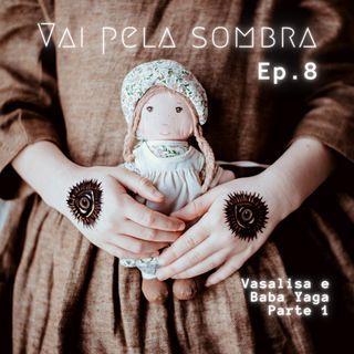 VPS Ep8: Vasalisa e Baba Yaga pt 1