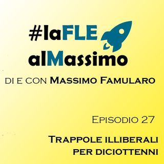 FLEalMassimo  - Episodio 27 – Trappole illiberali per diciottenni