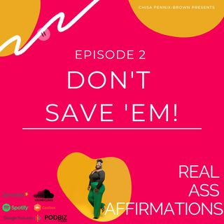 Real Ass Affirmations: They Don't Wanna Be Saved