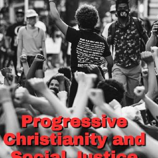 Ep. 10: Progressive Christianity and Social Justice