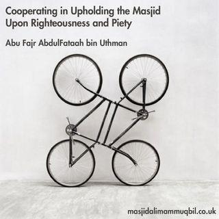 Cooperating in Upholding the Masjid Upon Righteousness and Piety | Abu Fajr AbdulFataah bin Uthman