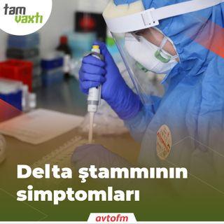 Delta ştammının simptomları | Tam vaxtı #74