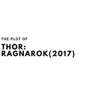 The Plot of Thor: Ragnarok