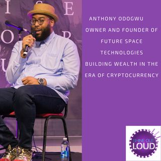 Creating Wealth in the era of cryptocurrency with the serial entrepreneur  Anthony Odogwu