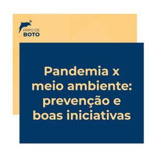 Episódio 3 - PANDEMIA X MEIO AMBIENTE: Prevenção e Boa iniciativas