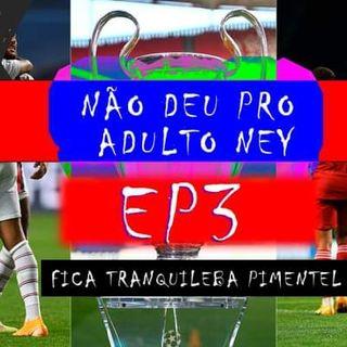 Não Deu Pro Adulto Ney - Ep3 #FTP