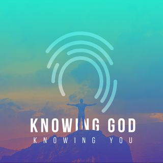 Knowing Him - knowing you