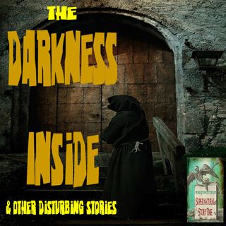 The Darkness Inside and Other Disturbing Stories | Podcast E81