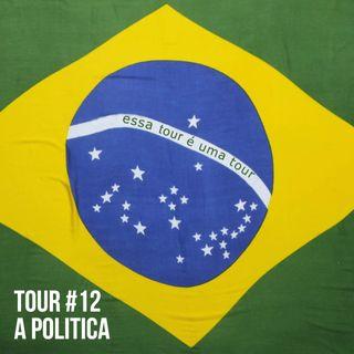 Tour#12: A Política