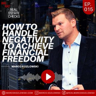 Ep15: How To Handle Negativity To Achieve Financial Freedom - Marco Kozlowski