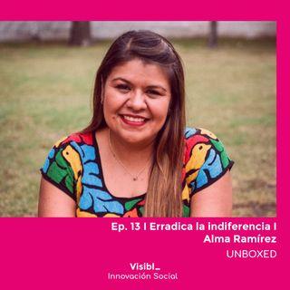 13 I Erradica la indiferencia I Alma Ramírez