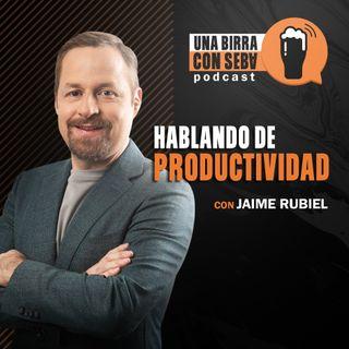 Episodio #9 I Hablando de productividad con Jaime Rubiel.
