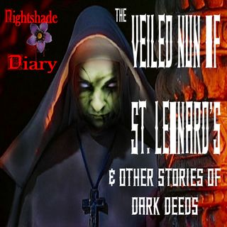 The Veiled Nun of St. Leonard's & Other Stories of Dark Deeds | Podcast