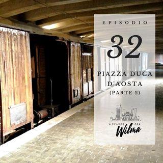 Puntata 32 - Piazza Duca d'Aosta - 2