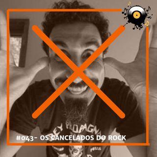 #043 - Os Cancelados dos Rock