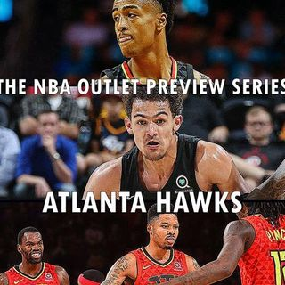 The 2018-19 NBA Outlet Preview Series: Atlanta Hawks