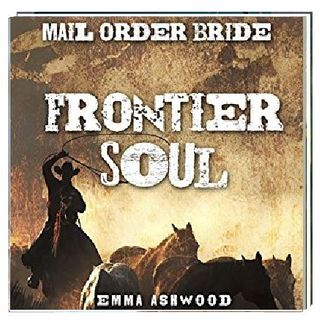 Mail Order Bride  Frontier Soul By Emma Ashwood Narrated By Angel Clark