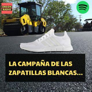 #OrsonRadio - La campaña de las zapatillas blancas…