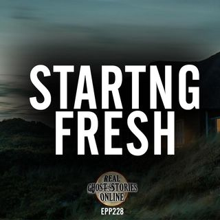 Starting Fresh | Haunted, Paranormal, Supernatural