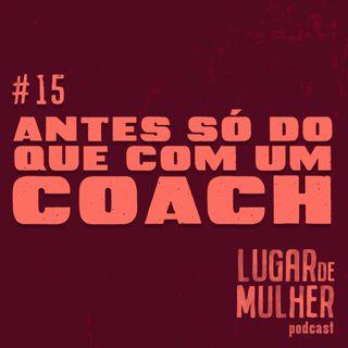 #15 - Antes só do que com um Coach