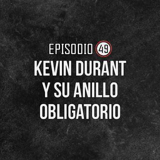 Ep-49 Kevin Durant y su anillo obligatorio.