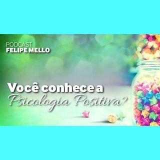 [Podcast Felipe Mello] Você conhece a Psicologia Positiva?