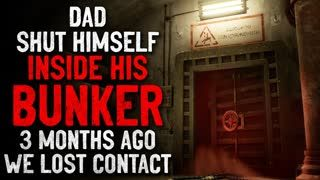 """""""Dad shut himself inside his bunker. Three months ago, we lost contact with him"""" Creepypasta"""