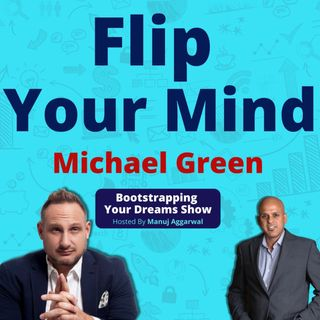 116 | Flip Your Mind | Succeed As A Real-Estate Entrepreneur | House Flipping Business | Michael Green