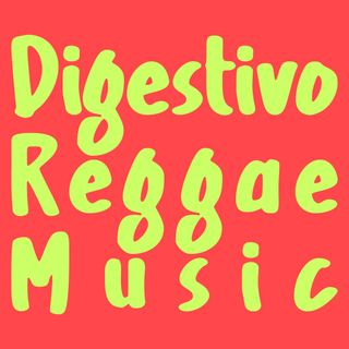 Programa Digestivo #162 - Reggae 20/21 Parte Dois