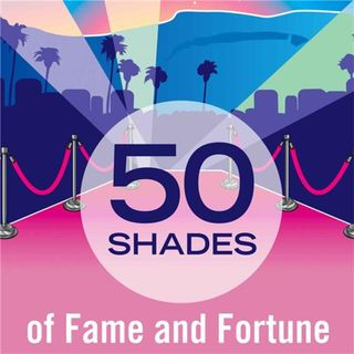 50 Shades of Fame and Fortune