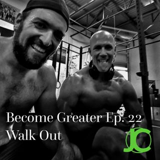 Become Greater Ep. 22 - Walk Out