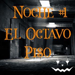 Noche #1 El Octavo Piso