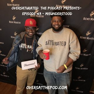 OverSaturated: The Podcast Episode 43 - Misunderstood