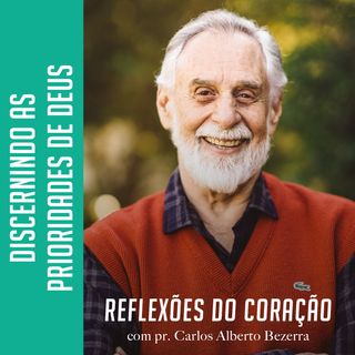 DISCERNINDO AS PRIORIDADES DE DEUS // pr. Carlos Alberto Bezerra