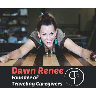S9:E6 - TRAVELING CAREGIVERS || DAWN RENEE