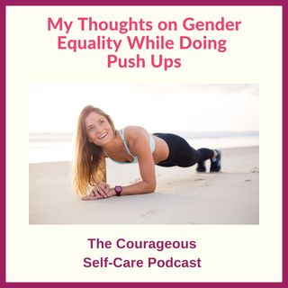 My Thoughts on Gender Equality While Doing Push Ups