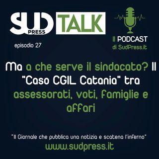 """SudTalk episodio 27 - Ma a che serve il sindacato? Il """"Caso CGIL Catania"""" tra assessorati, voti, famiglie e affari"""