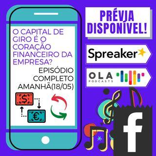 Prévia - O capital de giro e a incapacidade da projeção financeira!