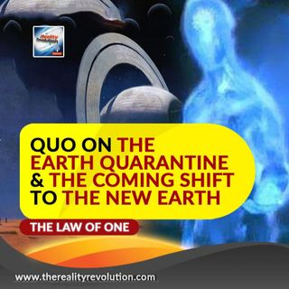 Quo On The Earth Quarantine And The Coming Shift To the New Earth