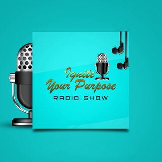 Making Your Dreams a Reality || Ignite Your Purpose Radio Show