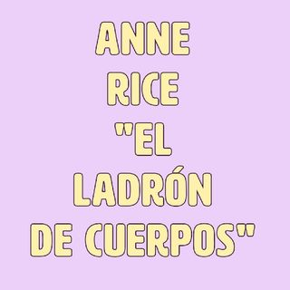 """Anne Rice, """"El Ladrón De Cuerpos"""""""