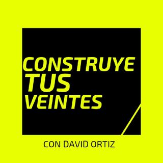 Construye Tus Veintes Con David Ortiz - Episodio 1