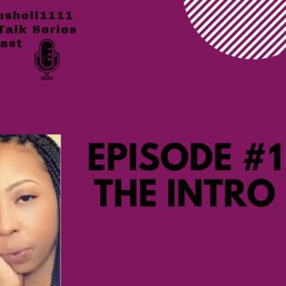 Bombshell 1111: Girl Talk Series| Intro|Transformation Episode #1