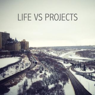 EP20: Life vs Projects