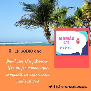 090 - Invitada: Diley Moreno, una mujer cubana que comparte su experiencia multicultural