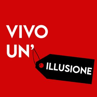 Vivo un'illusione