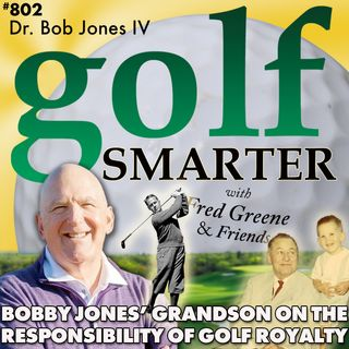 Bobby Jones' Grandson Dr Bob Jones IV on The Responsibility of Being Golf Royalty