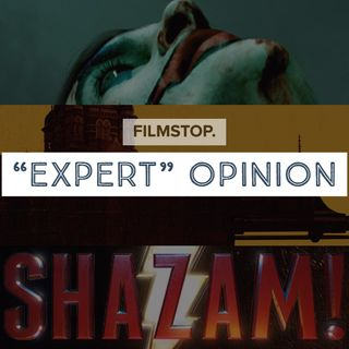 "EP11 ""Expert"" Opinion - Joker, Hotel Mumbai and Shazam!"