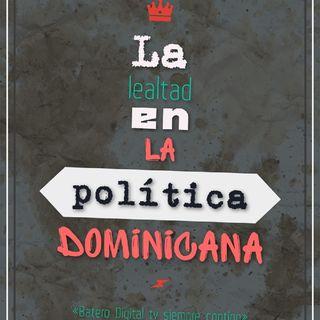 La Lealtad En La Política Dominicana